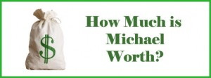 How Much is Michael Worth?