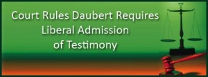Daubert Requires Liberal Admission of Testimony