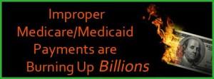 Improper Medicare/Medicaid Payments are Burning up Billions
